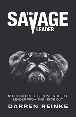 Compare Textbook Prices for The Savage Leader: 13 Principles to Become a Better Leader from the Inside Out  ISBN 9781736117903 by Reinke, Mr. Darren Douglas