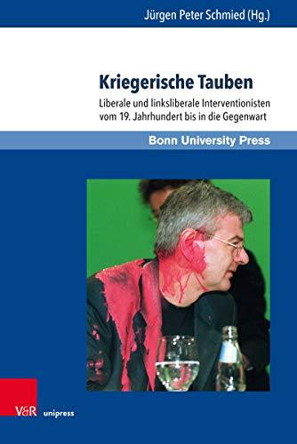 Kriegerische Tauben: Liberale und linksliberale Interventionisten vom 19. Jahrhundert bis in die Gegenwart (Internationale Beziehungen. Theorie und Geschichte. 15)