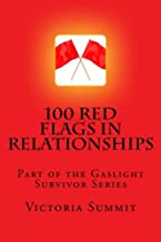 100 Red Flags in Relationships: Spot Liars, Cheaters and Con Artists Before They Spot You! (Gaslight Survivor Series) (Volume 1)