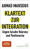 Klartext zur Integration: Gegen falsche Toleranz und Panikmache - Ahmad Mansour
