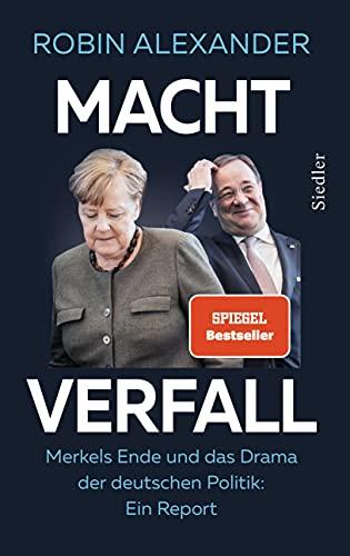 Machtverfall: Merkels Ende und das Drama der deutschen Politik: Ein Report
