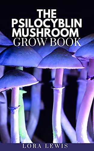 The Psilocybin Mushroom Grow Book: A Comprehensive Guide To Cultivating and Using Psilocybin Mushroom (English Edition)