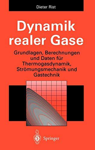 Dynamik realer Gase: Grundlagen, Berechnungen und Daten für Thermogasdynamik, Strömungsmechanik und Gastechnik