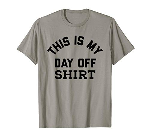 This is My Day Off Shirt,Its My Day Off Lazy Weekend T-Shirt