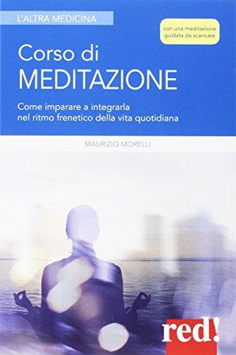 Corso di meditazione. Come imparare a integrarla nel ritmo frenetico della vita quotidiana. Con File audio per il download