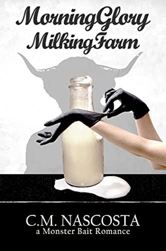 Morning Glory Milking Farm: a Monster Bait Romance (Cambric Creek: Sweet & Steamy Monster Romance Book 1)