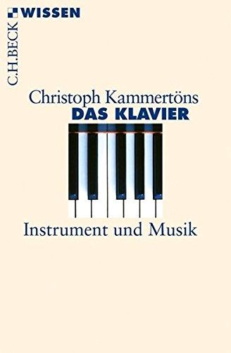 Das Klavier: Instrument und Musik (Beck'sche Reihe)