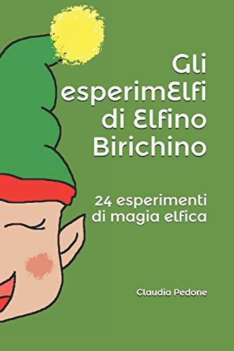 Gli esperimElfi di Elfino Birichino: 24 esperimenti di magia elfica