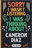 Sorry I Wasn t Listening I Was Thinking About Cameron Diaz: Classy Vintage Actors & Actresses Blank lined Journal Notebook for Writing Notes, Notepad, ... Teens, Adults and Kids For Birthdays,