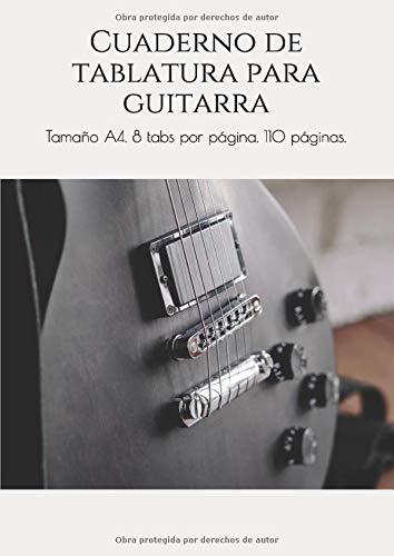 Cuaderno de tablatura para guitarra: Tamaño A4. 8 tabs por página. 110 páginas. (CUADERNOS DE PENTAGRAMAS)
