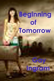 Beginning of Tomorrow by [Gay Ingram]