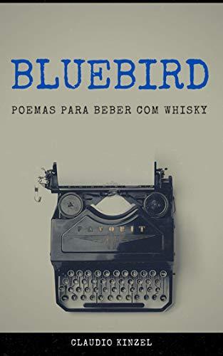 Bluebird - Poemas para Beber com Whisky (Portuguese Edition)