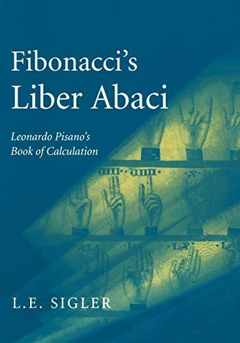 Fibonacci's Liber Abaci: A Translation Into Modern English of Leonardo Pisano's Book of Calculation