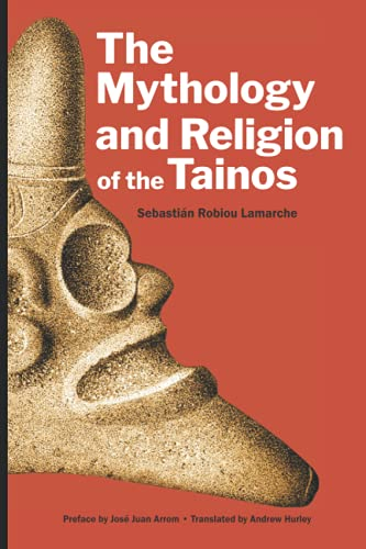 The Mythology and Religion of the Tainos