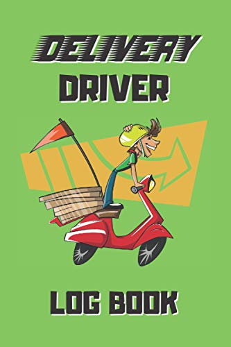 DELIVERY DRIVER LOG BOOK: Keep Track of Everything: Start & End Time, Down Time, Mileage, Tips, Cancelled orders and more | Tracker & Organizer for Delivery Employees.
