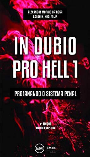 IN DUBIO PRO HELL - PROFANANDO O SISTEMA PENAL - VOL. 1
