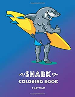 Shark Coloring Book: Fun Shark Colouring Pages for All Ages; Adults, Teenagers, Older Kids, Boys, Girls, Doodle Art, Mindful Art Therapy, Anti Stress, Cool Shark Designs