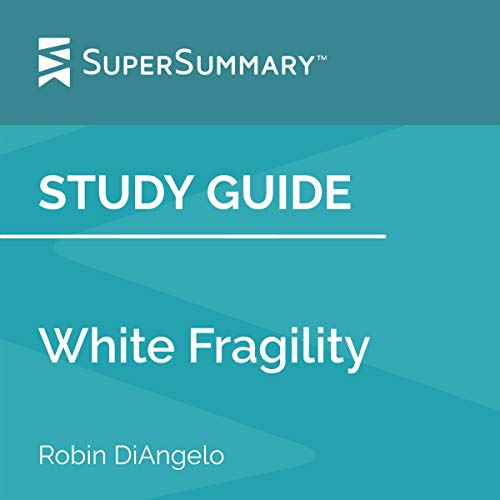 Study Guide: White Fragility by Robin DiAngelo Audiobook By SuperSummary cover art