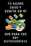 Tú Hazme Caso Y Confía En Mí Que Para Eso Soy Nutricionista: Cuaderno De Anotaciones Ideal Para Regalar A Nutricionistas - 120 Páginas