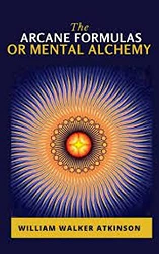 The Arcane Formulas: Or Mental Alchemy (English Edition)
