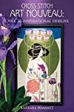 Cross Stitch Art Nouveau: Over 70 Inspirational Designs