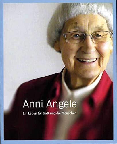 Anni Angele: Ein Leben für Gott und die Menschen