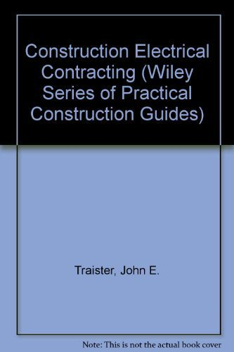 Download Construction Electrical Contracting (Wiley Series of Practical Construction Guides) 0471630144