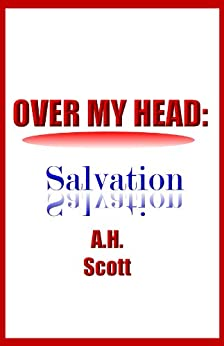 Over My Head: Salvation by [A.H. Scott]