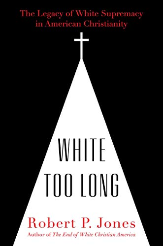 Image of White Too Long: The Legacy of White Supremacy in American Christianity