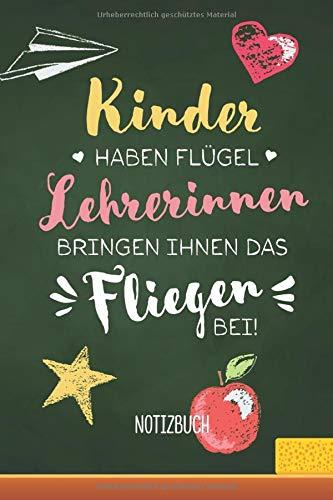 Kinder haben Flügel, Lehrerinnen bringen ihnen das Fliegen bei: A5 Notizbuch als Abschiedsgeschenk für Lehrerin | Geschenk zum Abschied, Grundschullehrerin Danke sagen, Geburtstag oder Weihnachten