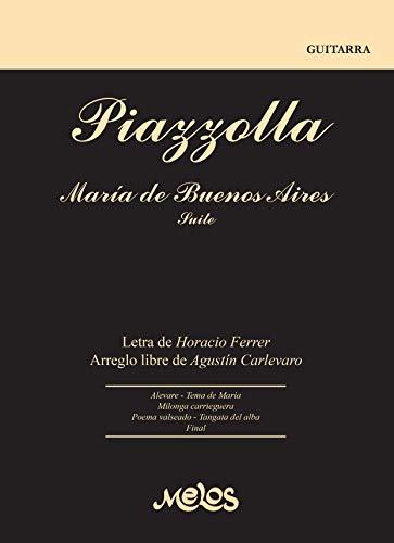 Piazzolla   María de Buenos Aires – Suite: Álbum perteneciente a la Colección Piazzolla para Guitarra. Tres piezas de la Serie del ángel en arreglo libre de Agustín carlevaro (Spanish Edition)
