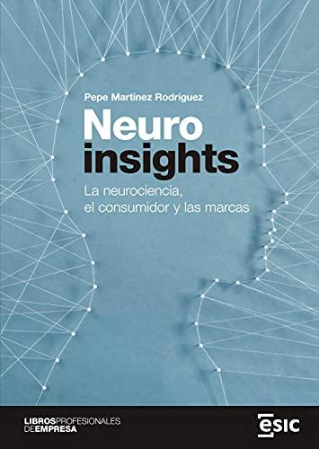 Neuroinsights: La neurociencia, el consumidor y las marcas (Libros profesionales de empresa)