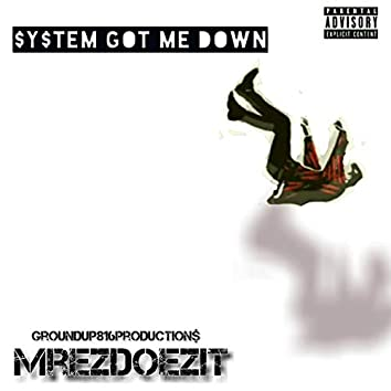 System Got Me Down