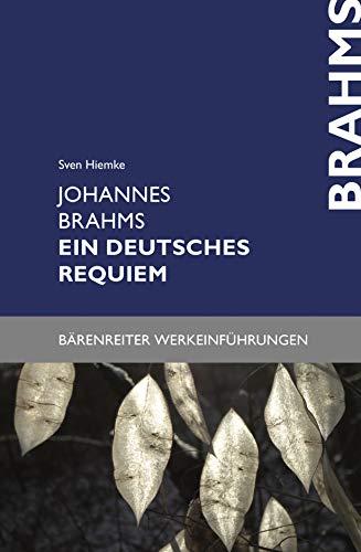 Johannes Brahms. Ein deutsches Requiem (Bärenreiter-Werkeinführungen)