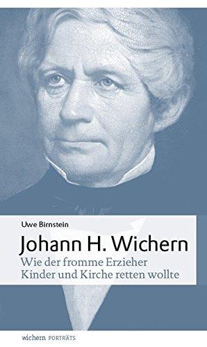Johann Hinrich Wichern: Wie der fromme Erzieher Kinder und Kirche retten wollte (wichern porträts)