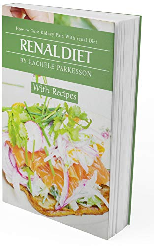 Amazon Com Renal Diet How To Cure Kidney Pain With The Renal Diet A Guide On How To Avoid Manage And Improve Upon Kidney Diseases And Live A Healthy Happy And Fun Filled