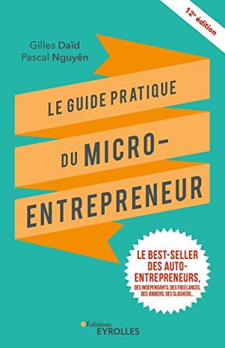 Le guide pratique du micro-entrepreneur: Le best-seller des auto-entrepreneurs, des indépendants, des freelances, des jobbers, des slashers...