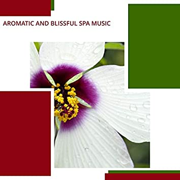 Aromatic And Blissful Spa Music