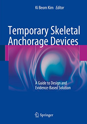 Temporary Skeletal Anchorage Devices: A Guide to Design and Evidence-Based Solution (English Edition)