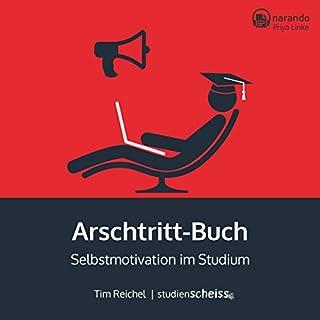 Arschtritt-Buch     Selbstmotivation im Studium              Autor:                                                                                                                                 Tim Reichel                               Sprecher:                                                                                                                                 Priya Linke                      Spieldauer: 2 Std. und 56 Min.     27 Bewertungen     Gesamt 4,2