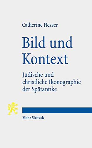Bild und Kontext: Jüdische und christliche Ikonographie der Spätantike: Judische Und Christliche Ikonographie Der Spatantike (Tria Corda, Band 11)