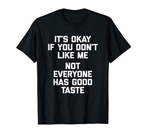 Es ist okay, wenn Sie Don 't Like Me, nicht alle den guten Geschmack