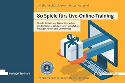 80 Spiele fürs Live-Online-Training: Von der Aktivierung bis zur Interaktion mit Tiefgang: Lebendige, sofort umsetzbare Übungen für virtuelle Lernformate (Edition Training aktuell)
