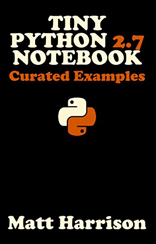 Tiny Python 2.7 Notebook: Curated Examples (Tiny Notebook) (English Edition)