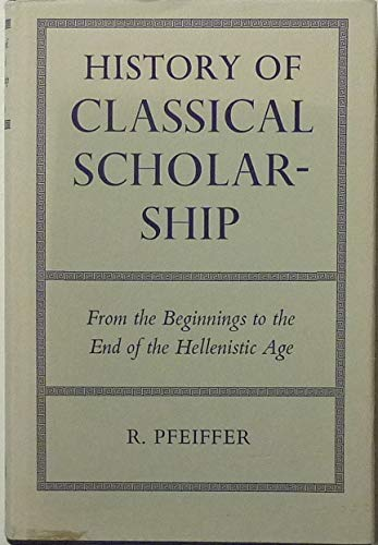 History of Classical Scholarship: From the Beginnings to the End of the Hellenistic Age (Oxford University Press Academi