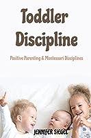Toddler Discipline: Positive Parenting & Montessori Disciplines