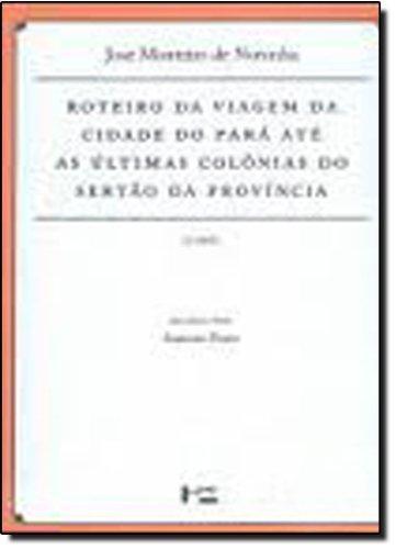 Roteiro da Viagem da Cidade do Pará Até as Últimas Colônias do Sertão da Província. 1768 - Coleção Documenta Uspiana