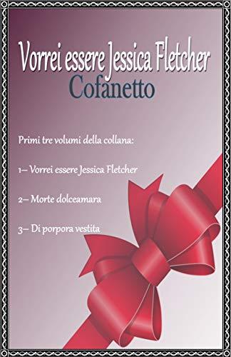 Vorrei essere Jessica Fletcher - Cofanetto: Primi tre volumi della collana: 1) Vorrei essere Jessica Fletcher 2) Morte dolceamara 3) Di porpora vestita (Italian Edition)