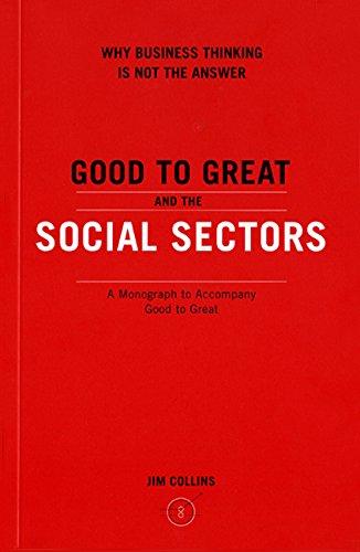 Good to Great and the Social Sectors: Why Business Thinking is Not the Answer