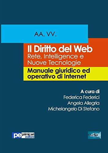Il diritto del Web. Reti, intelligence e nuove tecnologie. Manuale giuridico ed operativo di Internet